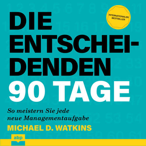 Hoerbuch Die entscheidenden 90 Tage - So meistern Sie jede neue Managementaufgabe - Michael D. Watkins - Watkins Matthias Ernst