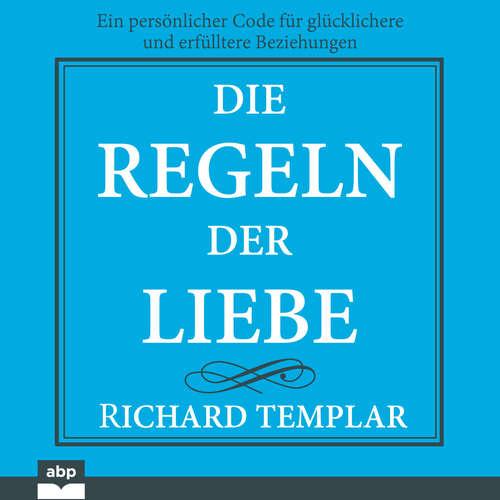 Hoerbuch Die Regeln der Liebe - Ein persönlicher Code für glücklichere und erfülltere Beziehungen - Richard Templar - Uwe Daufenbach