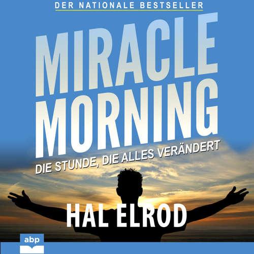Hoerbuch Miracle Morning - Die Stunde, die alles verändert - Hal Elrod - Uwe Daufenbach