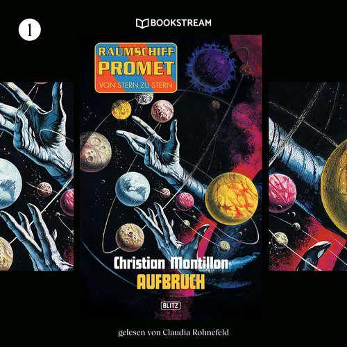 Hoerbuch Raumschiff Promet - Von Stern zu Stern, Folge 1: Aufbruch - Christian Montillon - Claudia Rohnefeld