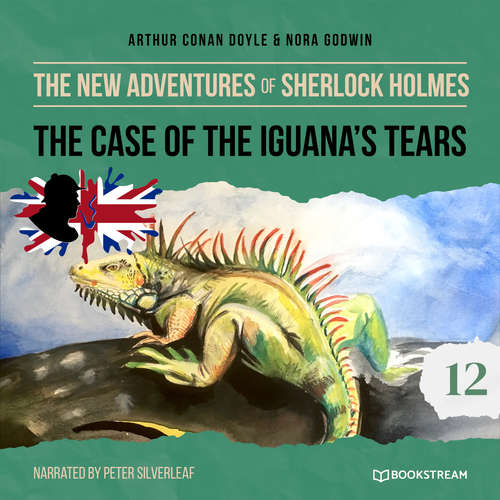 Audiobook The New Adventures of Sherlock Holmes, Episode 12: The Case of the Iguana's Tears - Sir Arthur Conan Doyle - Peter Silverleaf