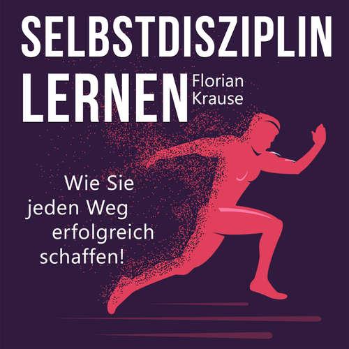 Hoerbuch Selbstdisziplin lernen - Wie Sie jeden Weg erfolgreich schaffen - Florian Krause - Uwe Daufenbach