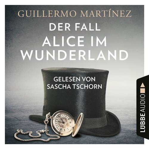 Hoerbuch Der Fall Alice im Wunderland - Guillermo Martínez - Sascha Tschorn