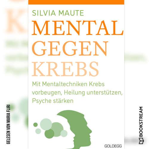Hoerbuch Mental gegen Krebs - Mit Mentaltechniken die Heilung unterstützen und die Psyche stärken - Silvia Maute - Maria Fliri