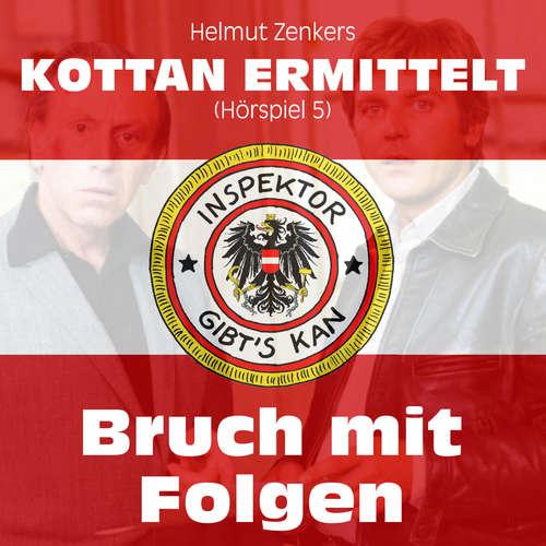 Hoerbuch Kottan ermittelt, Folge 5: Bruch mit Folgen - Helmut Zenker - Lukas Resetarits