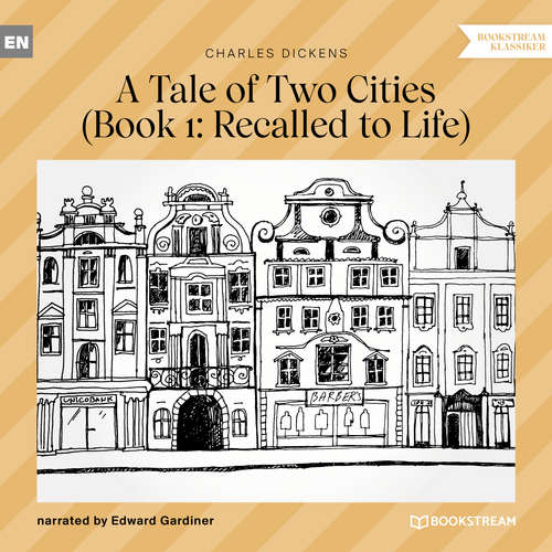 Audiobook Recalled to Life - A Tale of Two Cities, Book 1 - Charles Dickens - Edward Gardiner