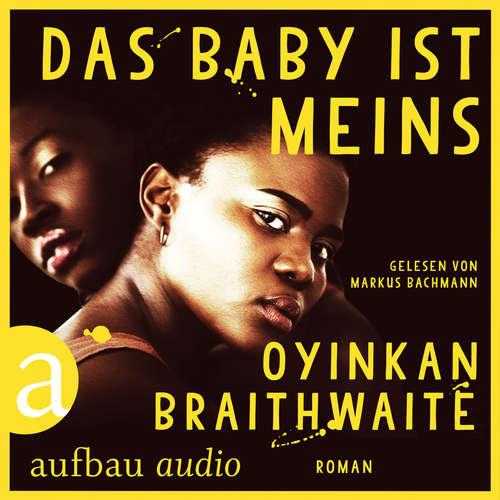 Hoerbuch Das Baby ist meins - Oyinka Braithwaite - Markus Bachmann