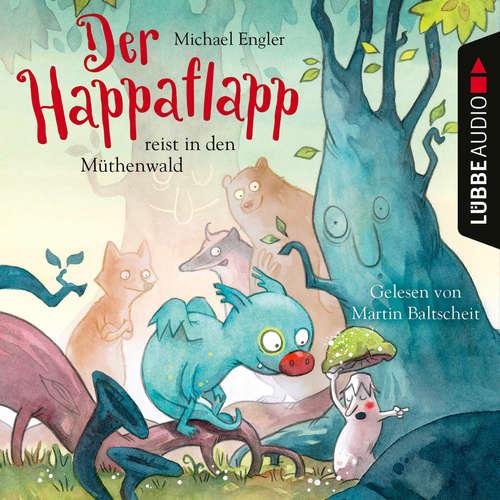 Hoerbuch Der Happaflapp reist in den Müthenwald - Michael Engler - Martin Baltscheit