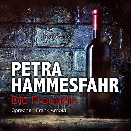 Hoerbuch Die Freundin - Die Freundin - Erzählungen, Teil 1 - Petra Hammesfahr - Frank Arnold
