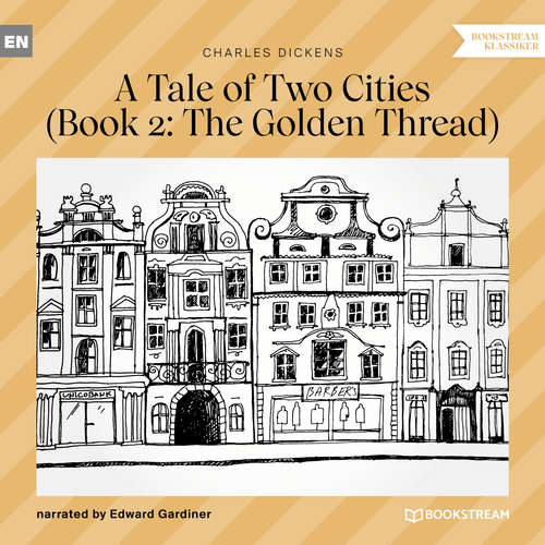 Audiobook The Golden Thread - A Tale of Two Cities, Book 2 - Charles Dickens - Edward Gardiner