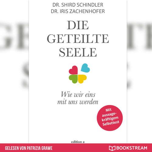 Hoerbuch Die geteilte Seele - Wie wir eins mit uns werden - Shird Schindler - Patrizia Grawe