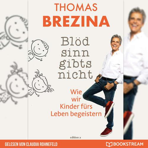 Hoerbuch Blödsinn gibt's nicht - Wie wir Kinder fürs Leben begeistern - Thomas Brezina - Claudia Rohnefeld