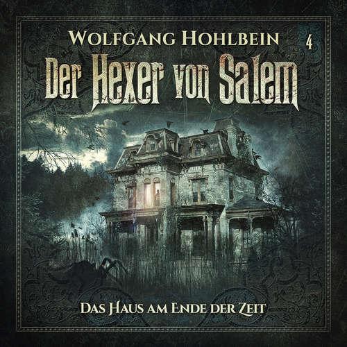Hoerbuch Der Hexer von Salem, Folge 4: Das Haus am Ende der Zeit - Wolfgang Hohlbein - Patrick Borlé