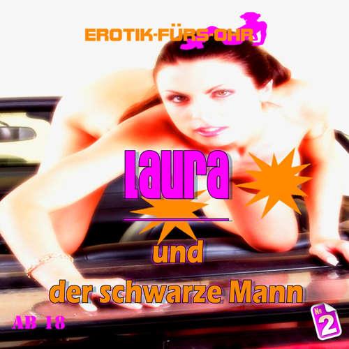 Hoerbuch Erotik für's Ohr, Folge 2: Laura und der schwarze Mann - Lela Gray - Linda May