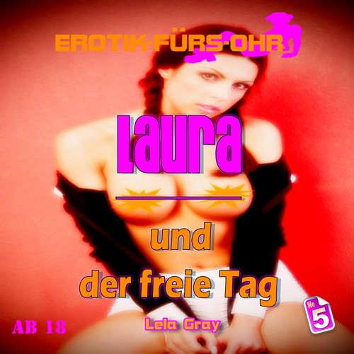 Hoerbuch Erotik für's Ohr, Folge 5: Laura und der freie Tag - Lela Gray - Linda May