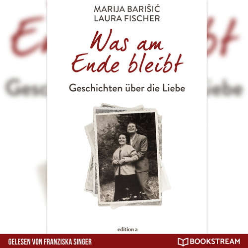Hoerbuch Was am Ende bleibt - Geschichten über die Liebe - Marija Barisic - Franziska Singer