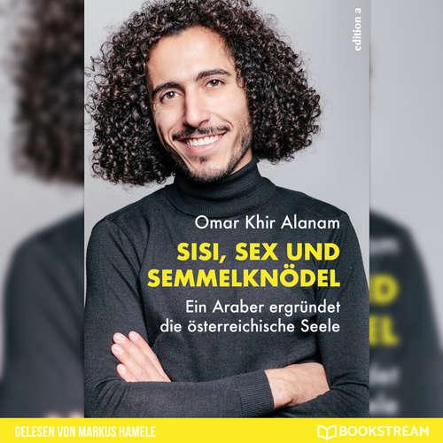 Hoerbuch Sisi, Sex und Semmelknödel - Ein Araber ergründet die österreichische Seele - Omar Khir Alanam - Markus Hamele