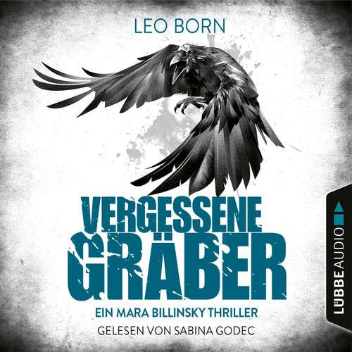Hoerbuch Vergessene Gräber - Ein Mara-Billinsky-Thriller - Ein Fall für Mara Billinsky 5 - Leo Born - Sabina Godec