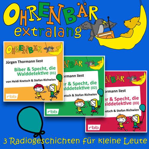 Hoerbuch Radiogeschichten von Biber & Specht, den Walddetektiven, Teil 1-3 - Ohrenbär extralang - Geschichten vom radioBERLIN-OHRENBÄR - Heidi Knetsch - Jürgen Thormann