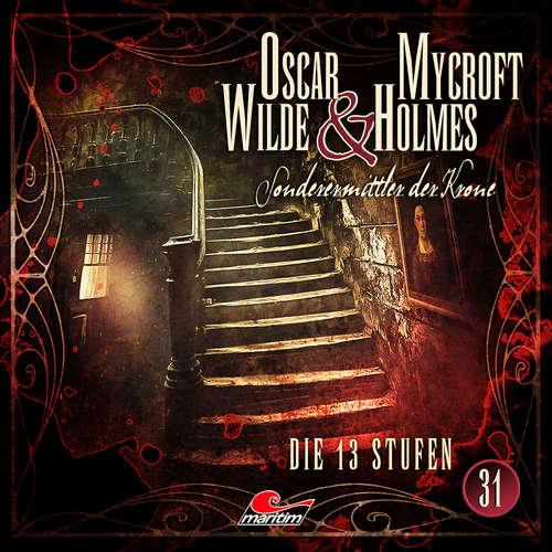 Hoerbuch Oscar Wilde & Mycroft Holmes, Sonderermittler der Krone, Folge 31: Die 13 Stufen - Marc Freund - Sascha Rotermund