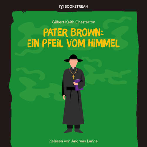 Hoerbuch Pater Brown: Ein Pfeil vom Himmel - Gilbert Keith Chesterton - Andreas Lange