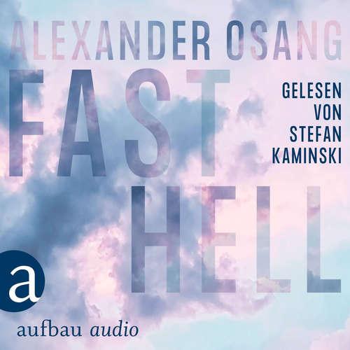 Hoerbuch Fast Hell - Alexander Osang - Stefan Kaminski