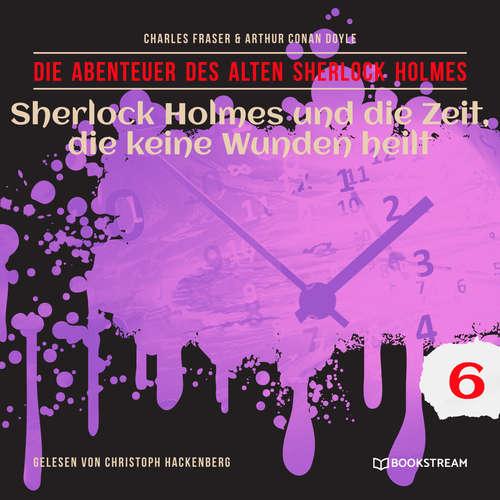 Hoerbuch Sherlock Holmes und die Zeit, die keine Wunden heilt - Die Abenteuer des alten Sherlock Holmes, Folge 6 - Sir Arthur Conan Doyle - Christoph Hackenberg