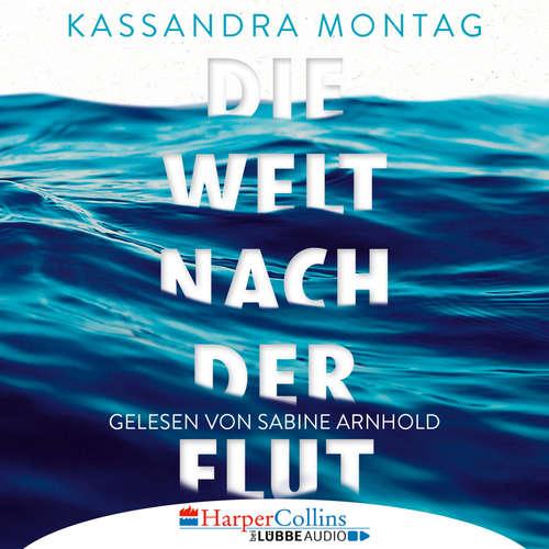 Hoerbuch Die Welt nach der Flut - Kassandra Montag - Sabine Arnhold