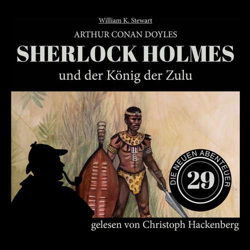 Hoerbuch Sherlock Holmes und der König der Zulu - Die neuen Abenteuer, Folge 29 - Sir Arthur Conan Doyle - Christoph Hackenberg