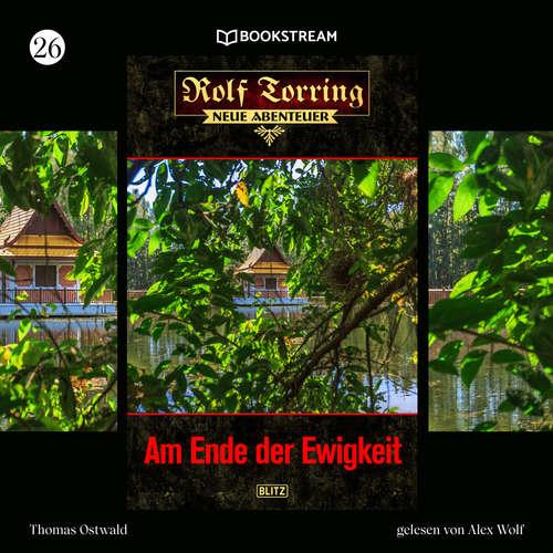 Hoerbuch Am Ende der Ewigkeit - Rolf Torring - Neue Abenteuer, Folge 26 - Thomas Ostwald - Alex Wolf