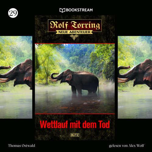 Hoerbuch Wettlauf mit dem Tod - Rolf Torring - Neue Abenteuer, Folge 29 - Thomas Ostwald - Alex Wolf