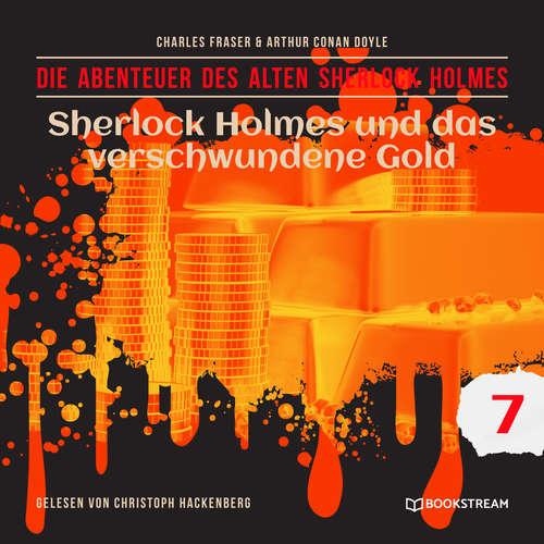 Hoerbuch Sherlock Holmes und das verschwundene Gold - Die Abenteuer des alten Sherlock Holmes, Folge 7 - Sir Arthur Conan Doyle - Christoph Hackenberg