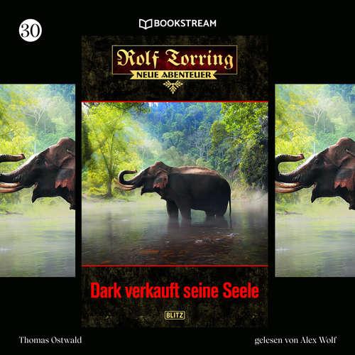 Hoerbuch Dark verkauft seine Seele - Rolf Torring - Neue Abenteuer, Folge 30 - Thomas Ostwald - Alex Wolf