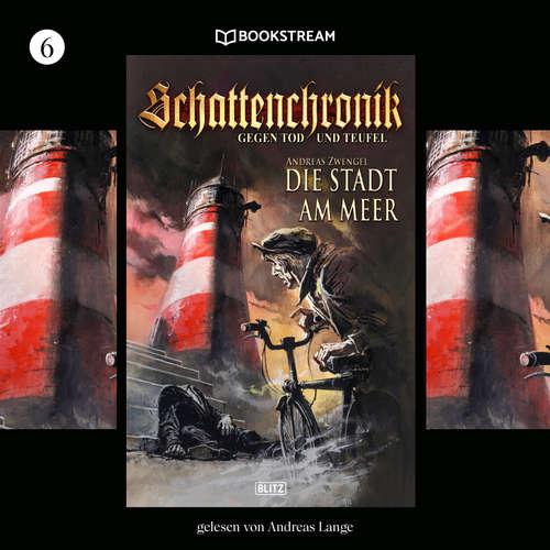 Hoerbuch Die Stadt am Meer - Schattenchronik, Folge 6 - Andreas Zwengel - Andreas Lange