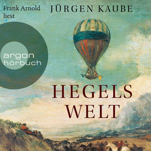 Hoerbuch Hegels Welt - Jürgen Kaube - Frank Arnold