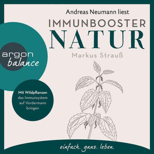 Hoerbuch Immunbooster Natur - Mit Wildpflanzen das Immunsystem auf Vordermann bringen - Markus Strauß - Andreas Neumann