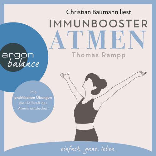 Hoerbuch Immunbooster Atmen - Mit praktischen Übungen die Heilkraft des Atems entdecken - Thomas Rampp - Christian Baumann