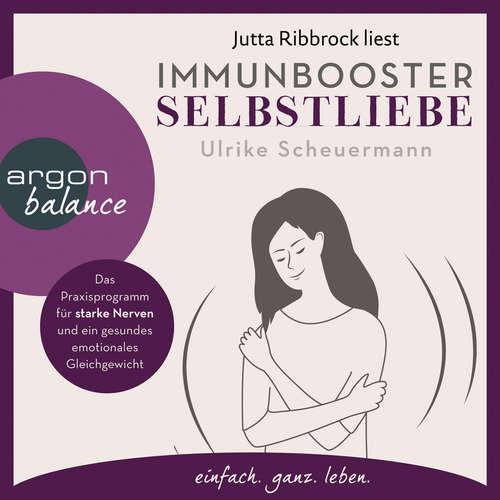 Hoerbuch Immunbooster Selbstliebe - Das Praxisprogramm für starke Nerven und ein gesundes emotionales Gleichgewicht - Ulrike Scheuermann - Jutta Ribbrock