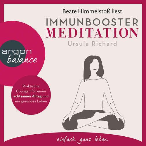 Hoerbuch Immunbooster Meditation - Praktische Übungen für einen achtsamen Alltag und ein gesundes Leben - Ursula Richard - Beate Himmelstoß