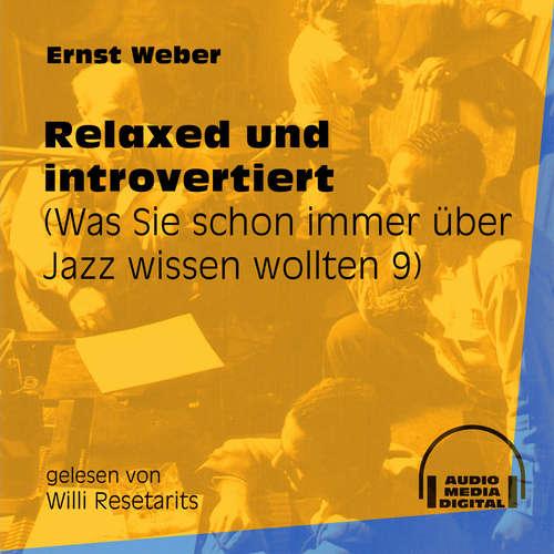 Hoerbuch Relaxed und introvertiert - Was Sie schon immer über Jazz wissen wollten, Folge 9 - Ernst Weber - Willi Resetarits