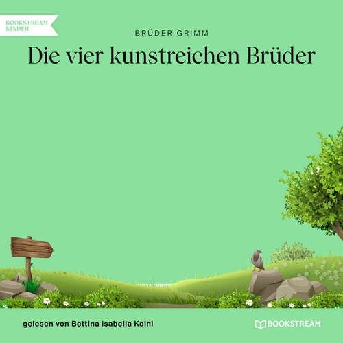 Hoerbuch Die vier kunstreichen Brüder - Brüder Grimm - Bettina Isabella Koini