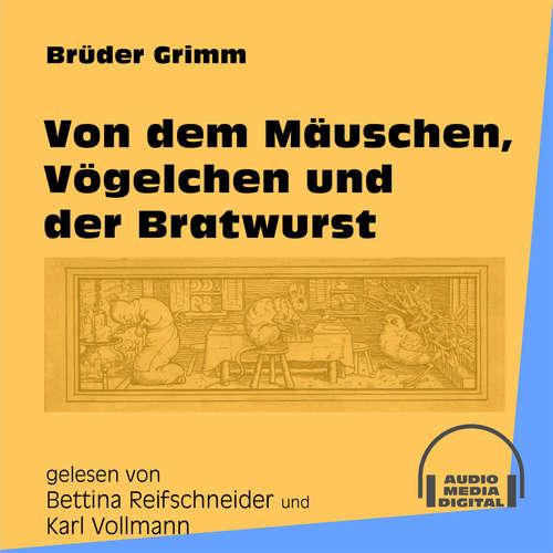 Hoerbuch Von dem Mäuschen, Vögelchen und der Bratwurst - Brüder Grimm - Bettina Reifschneider