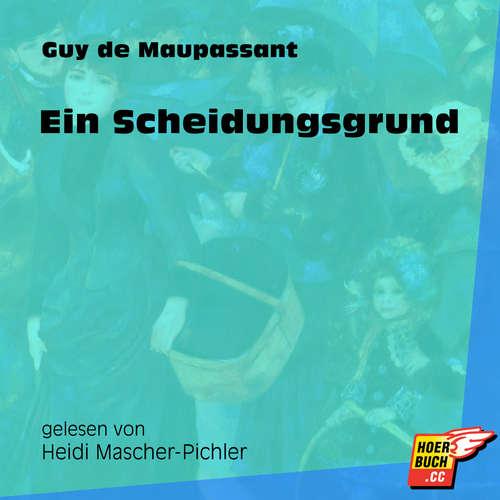 Hoerbuch Ein Scheidungsgrund - Guy de Maupassant - Heidi Mascher-Pichler