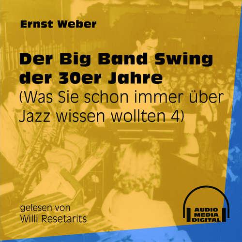 Hoerbuch Der Big Band Swing der 30er Jahre - Was Sie schon immer über Jazz wissen wollten, Folge 4 - Ernst Weber - Willi Resetarits