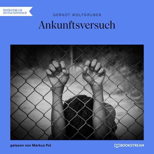 Hoerbuch Ankunftsversuch - Gernot Wolfgruber - Markus Pol