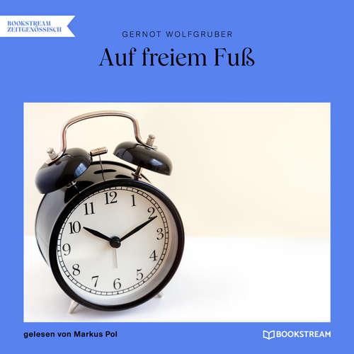 Hoerbuch Auf freiem Fuß - Gernot Wolfgruber - Markus Pol