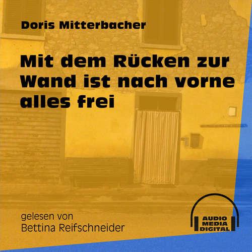 Hoerbuch Mit dem Rücken zur Wand ist nach vorne alles frei - Doris Mitterbacher - Bettina Reifschneider