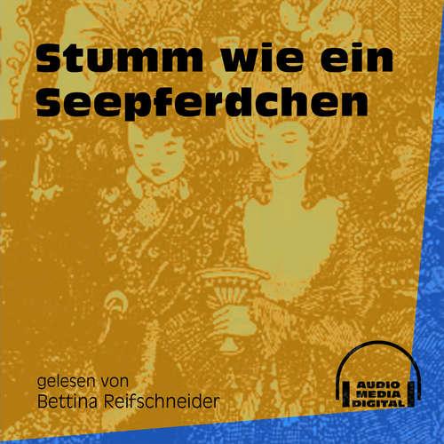 Hoerbuch Stumm wie ein Seepferdchen -  Anonym - Bettina Reifschneider