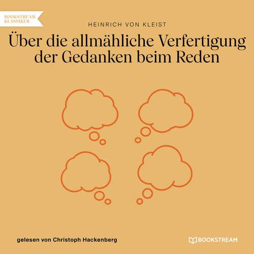 Hoerbuch Über die allmähliche Verfertigung der Gedanken beim Reden - Heinrich von Kleist - Christoph Hackenberg