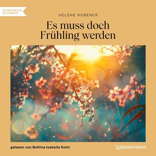 Hoerbuch Es muss doch Frühling werden - Helene Hübener - Bettina Isabella Koini